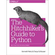 The Hitchhiker's Guide to Python by Reitz, Kenneth; Schlusser, Tanya, 9781491933176