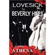 Lovesick in Beverly Hills by Athena, 9781504963176
