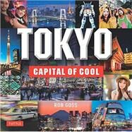 Tokyo: Capital of Cool by Goss, Rob, 9784805313176
