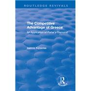 The Competitive Advantage of Greece: An Application of Porter's Diamond by Konsolas,Ioannis, 9781138723177