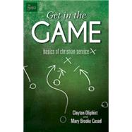 Get in the Game: Basics of Christian Service by Oliphint, John; Casad, Mary Brooke, 9781501813177