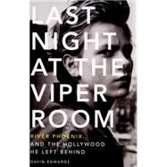Last Night at the Viper Room: River Phoenix and the Hollywood He Left Behind by Edwards, Gavin, 9780062273178