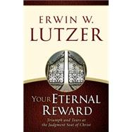 Your Eternal Reward Triumph and Tears at the Judgment Seat of Christ by Lutzer, Erwin W., 9780802413178