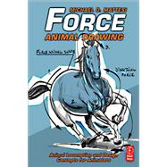 Force: Animal Drawing: Animal locomotion and design concepts for animators by Mattesi,Mike, 9781138403178
