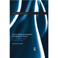 Culture Politics and Linguistic Recognition in Taiwan: Ethnicity, National Identity, and the Party System by Dupre; Jean-Francois, 9781138643178