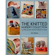 The Knitted Nursery Collection 14 cuddly toys and colourful accessories for babies by Weston, Jem, 9781782213178
