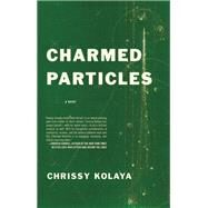 Charmed Particles A Novel by Kolaya, Chrissy, 9781938103179