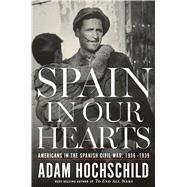 Spain in Our Hearts by Hochschild, Adam, 9780547973180