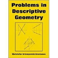 Problems in Descriptive Geometry by Arustamov, Khristofor Artemyevich, 9781410223180