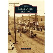 Early Aspen: 1879-1930 by Beck, Douglas N., 9781467133180