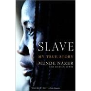 Slave : My True Story by Nazer, Mende, 9781586483180
