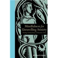 Mindfulness for Unravelling Anxiety by Gilpin, Richard, 9781782403180