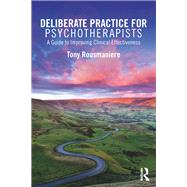 Deliberate Practice to Becoming a More Effective Therapist by Rousmaniere; Tony, 9781138203181