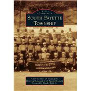 South Fayette Township by Smith, Charlotte; Historical Society of South Fayette Township; Kosky, John L., Jr., 9781467123181