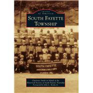 South Fayette Township by Smith, Charlotte; Historical Society of South Fayette Township; Kosky, John L., Jr., 9781467123181