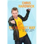 The Nerdist Way How to Reach the Next Level (In Real Life) by Hardwick, Chris, 9780425253182