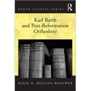 Karl Barth and Post-Reformation Orthodoxy by Brouwer,Rinse H. Reeling, 9781138053182