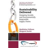 Sustainability Delivered : Designing Socially and Environmentally Responsible Supply Chains by Pullman, Madeleine; Sauter, Margaret, 9781606493182