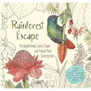 Rainforest Escape My Island Animal, Exotic Flower and Tropical Plant Color Book by Gedeon, Jade, 9781624143182
