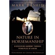 Nature in Horsemanship: Discovering Harmony Through Principles of Aikido by Rashid, Mark; Mcdonald, Crissi; Theuer, Mike, 9781632203182