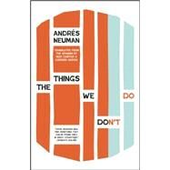 The Things We Don't Do by Neuman, Andrés; Caistor, Nick; Garcia, Lorenza, 9781940953182
