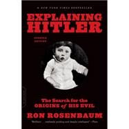 Explaining Hitler: The Search for the Origins of His Evil by Rosenbaum, Ron, 9780306823183