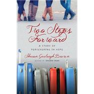Two Steps Forward: A Story of Persevering in Hope by Brown, Sharon Garlough, 9780830843183