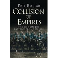 Collision of Empires The War on the Eastern Front in 1914 by Buttar, Prit, 9781472813183