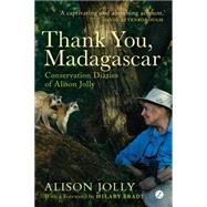 Thank You, Madagascar: The Conservation Diaries of Alison Jolly by Jolly, Alison, 9781783603183
