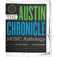The Austin Chronicle Music Anthology by Powell, Austin; Freeman, Doug; Johnston, Daniel; Black, Louis, 9780292723184