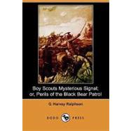 Boy Scouts Mysterious Signal; or, Perils of the Black Bear Patrol by Ralphson, G. Harvey, 9781409913184
