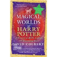 Magical Worlds of Harry Potter : A Treasury of Myths, Legends, and Fascinating Facts by Colbert, David, 9780425223185