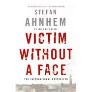 Victim Without a Face A Fabian Risk Novel by Ahnhem, Stefan; Willson-Broyles, Rachel, 9781250103185