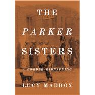 The Parker Sisters by Maddox, Lucy, 9781439913185