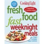 Cooking Light Fresh Food Fast: Weeknight Meals : Over 280 Incredible Supper Solutions by Editors of Cooking Light Magazine, 9780848733186