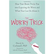 The Worry Trick by Carbonell, David A., Ph.D.; Winston, Sally M., 9781626253186