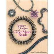Jewelry Designs with CzechMates Beads by Draeger, Anna Elizabeth, 9781627003186