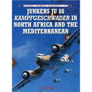 Junkers Ju 88 Kampfgeschwader in North Africa and the Mediterranean by WEAL, JOHNWEAL, JOHN, 9781846033186