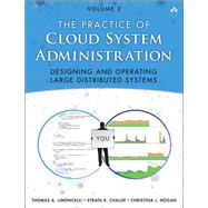 The Practice of Cloud System Administration Designing and Operating Large Distributed Systems, Volume 2 by Limoncelli, Thomas A.; Chalup, Strata R.; Hogan, Christina J., 9780321943187