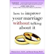How to Improve Your Marriage Without Talking About It by LOVE, PATRICIA EDDSTOSNY, STEVEN PHD, 9780767923187