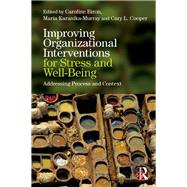 Improving Organizational Interventions For Stress and Well-Being: Addressing Process and Context by Biron; Caroline, 9781138933187