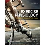 Exercise Physiology For Health Fitness and Performance by Plowman, Sharon; Smith, Denise, 9781496323187