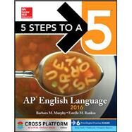 5 Steps to a 5 AP English Language 2016, Cross-Platform Edition by Murphy, Barbara L.; Rankin, Estelle M., 9780071843188