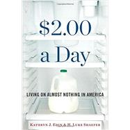 $2.00 a Day: Living on Almost Nothing in America by Edin, Kathryn J.; Shaefer, H. Luke, 9780544303188