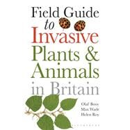 Field Guide to Invasive Plants and Animals in Britain by Booy, Olaf; Wade, Max; Roy, Helen, 9781408123188