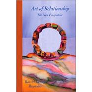 Art of Relationship : The New Perspective by Reynolds, Ron, 9781412083188