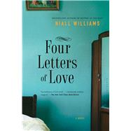 Four Letters of Love A Novel by Williams, Niall, 9781632863188