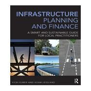 Infrastructure Planning and Finance: A Smart and Sustainable Guide by Elmer; Vicki, 9780415693189