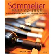 The Sommelier Prep Course An Introduction to the Wines, Beers, and Spirits of the World by Gibson, M., 9780470283189