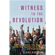 Witness to the Revolution by Bingham, Clara, 9780812993189